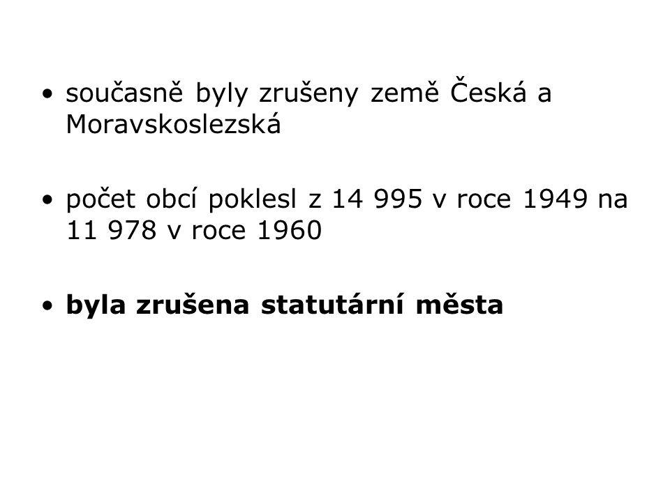 současně byly zrušeny země Česká a Moravskoslezská počet obcí poklesl z 14 995 v roce 1949 na 11 978 v roce 1960 byla zrušena statutární města