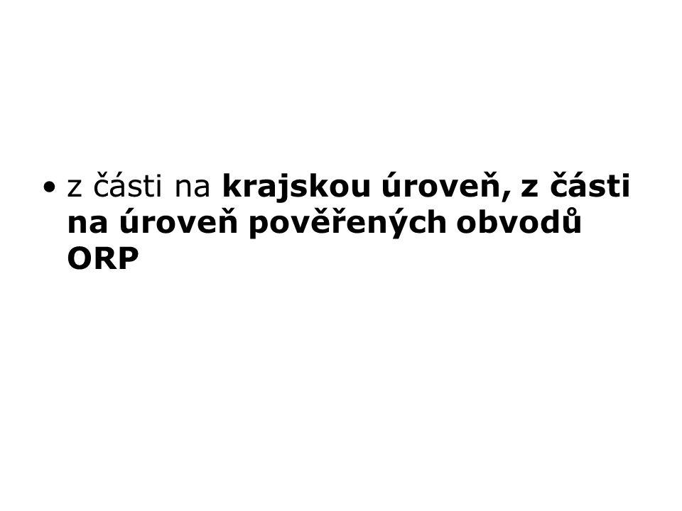 z části na krajskou úroveň, z části na úroveň pověřených obvodů ORP
