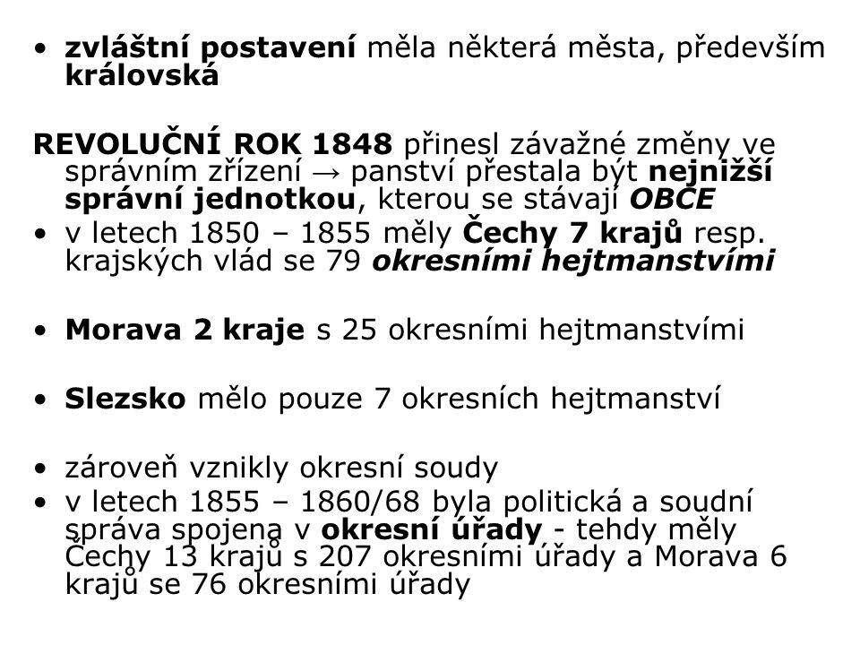 zvláštní postavení měla některá města, především královská REVOLUČNÍ ROK 1848 přinesl závažné změny ve správním zřízení → panství přestala být nejnižší správní jednotkou, kterou se stávají OBCE v letech 1850 – 1855 měly Čechy 7 krajů resp.