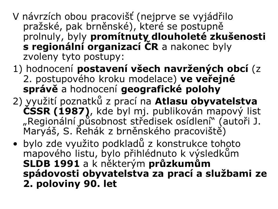V návrzích obou pracovišť (nejprve se vyjádřilo pražské, pak brněnské), které se postupně prolnuly, byly promítnuty dlouholeté zkušenosti s regionální organizací ČR a nakonec byly zvoleny tyto postupy: 1) hodnocení postavení všech navržených obcí (z 2.
