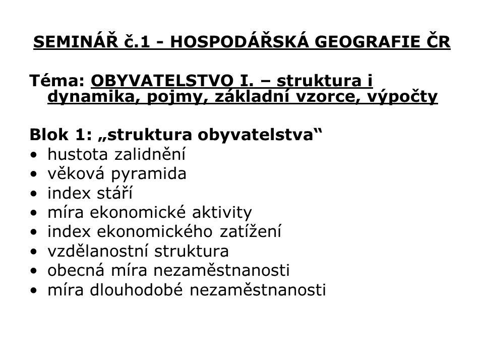 SEMINÁŘ č.1 - HOSPODÁŘSKÁ GEOGRAFIE ČR Téma: OBYVATELSTVO I.