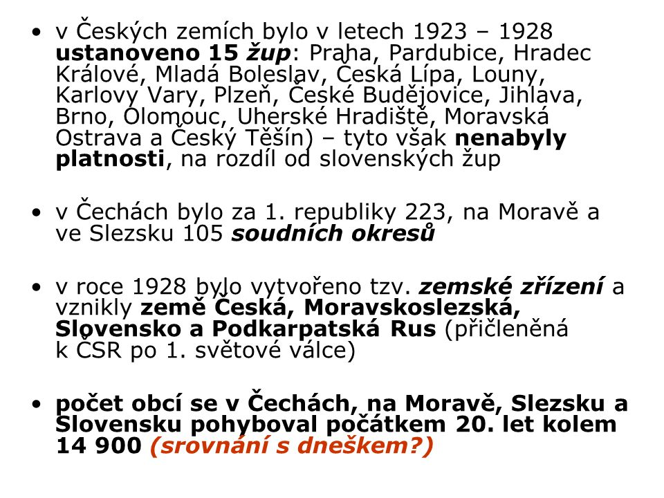 v Českých zemích bylo v letech 1923 – 1928 ustanoveno 15 žup: Praha, Pardubice, Hradec Králové, Mladá Boleslav, Česká Lípa, Louny, Karlovy Vary, Plzeň, České Budějovice, Jihlava, Brno, Olomouc, Uherské Hradiště, Moravská Ostrava a Český Těšín) – tyto však nenabyly platnosti, na rozdíl od slovenských žup v Čechách bylo za 1.