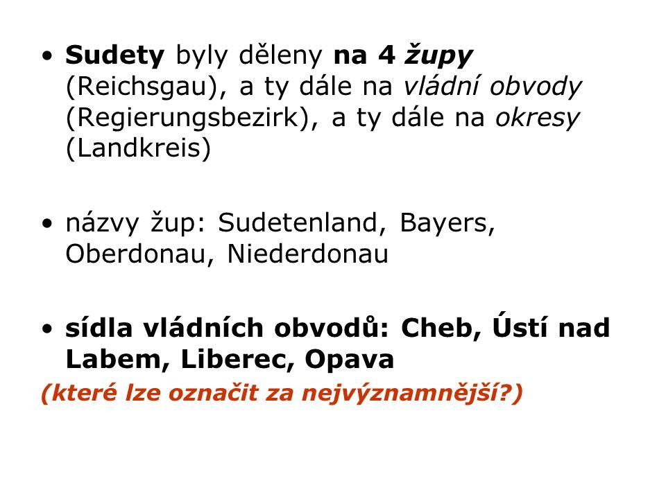 Sudety byly děleny na 4 župy (Reichsgau), a ty dále na vládní obvody (Regierungsbezirk), a ty dále na okresy (Landkreis) názvy žup: Sudetenland, Bayers, Oberdonau, Niederdonau sídla vládních obvodů: Cheb, Ústí nad Labem, Liberec, Opava (které lze označit za nejvýznamnější )