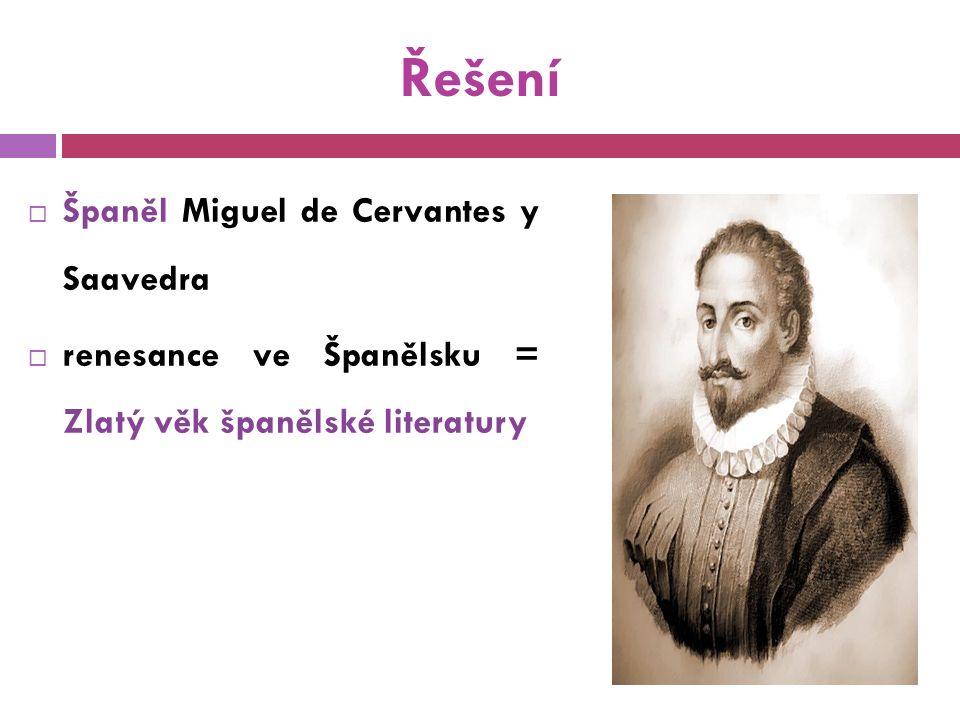 Řešení  Španěl Miguel de Cervantes y Saavedra  renesance ve Španělsku = Zlatý věk španělské literatury