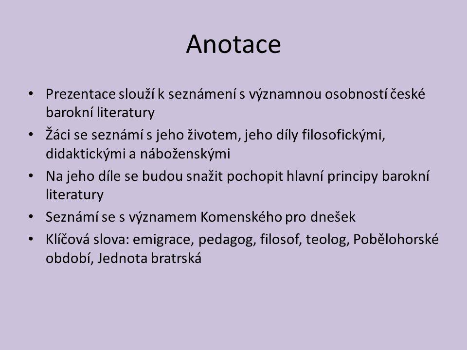 Anotace Prezentace slouží k seznámení s významnou osobností české barokní literatury Žáci se seznámí s jeho životem, jeho díly filosofickými, didaktic