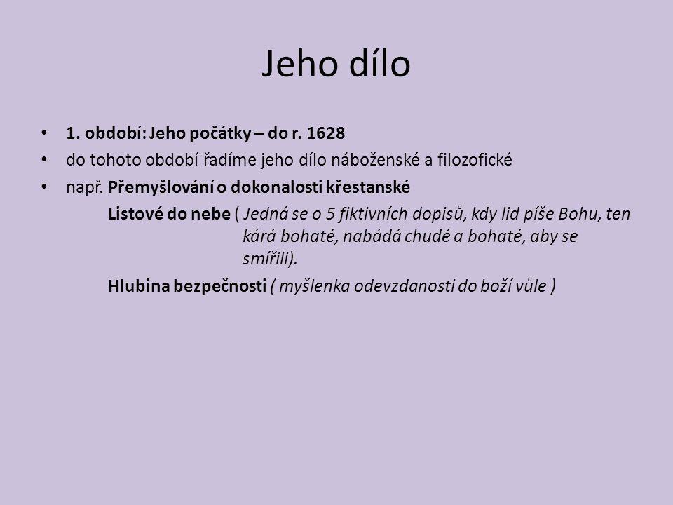 Jeho dílo 1. období: Jeho počátky – do r. 1628 do tohoto období řadíme jeho dílo náboženské a filozofické např.Přemyšlování o dokonalosti křestanské L