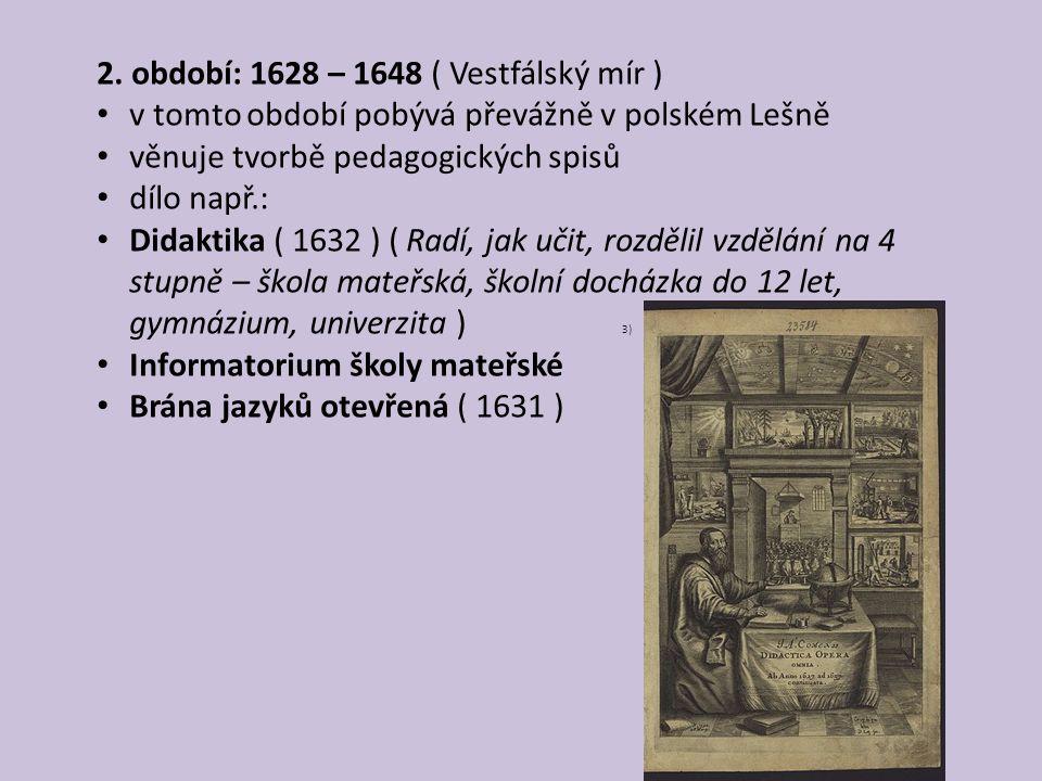 2. období: 1628 – 1648 ( Vestfálský mír ) v tomto období pobývá převážně v polském Lešně věnuje tvorbě pedagogických spisů dílo např.: Didaktika ( 163