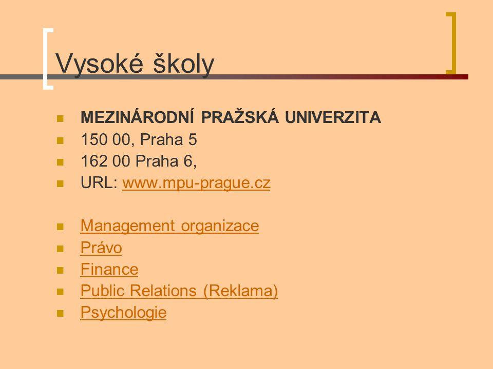 Vysoké školy MEZINÁRODNÍ PRAŽSKÁ UNIVERZITA 150 00, Praha 5 162 00 Praha 6, URL: www.mpu-prague.czwww.mpu-prague.cz Management organizace Právo Finance Public Relations (Reklama) Psychologie