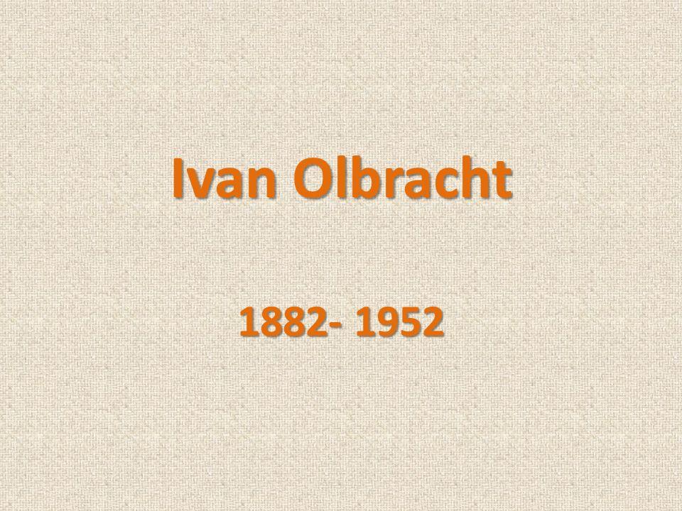 Ivan Olbracht 1882- 1952