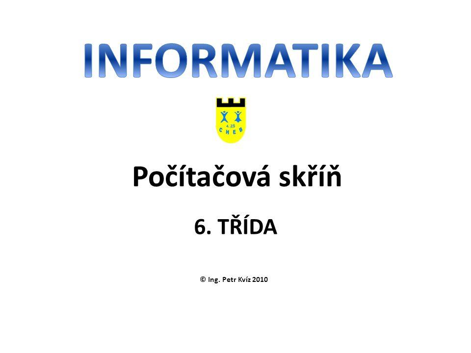 © Ing. Petr Kvíz 2010 6. TŘÍDA Počítačová skříň