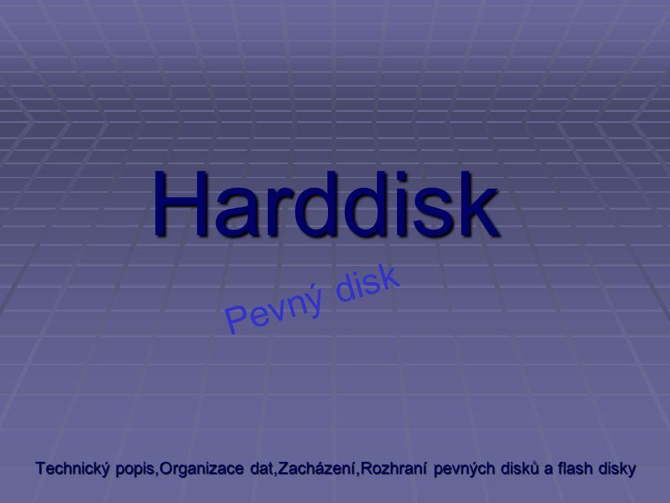 Základní informace  Pevný disk (anglicky hard disk drive, HDD ) je zařízení, které se používá v počítači k trvalému uchování většího množství dat.