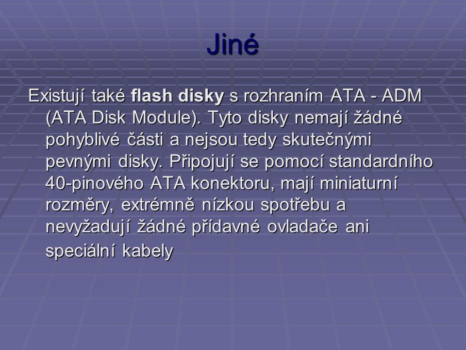 Jiné Existují také flash disky s rozhraním ATA - ADM (ATA Disk Module). Tyto disky nemají žádné pohyblivé části a nejsou tedy skutečnými pevnými disky