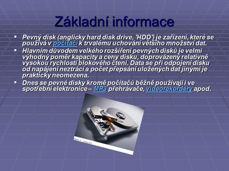 Základní informace  Pevný disk (anglicky hard disk drive, 'HDD') je zařízení, které se používá v počítači k trvalému uchování většího množství dat. p
