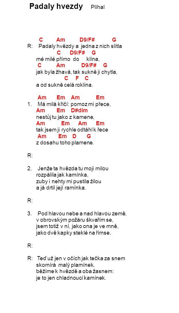 Akordy Karel Plíhal E Amaj7 1.Nejkrásnější akord bude A-maj, E C prstíky se při něm nepolámaj .