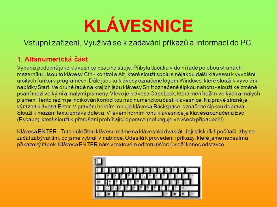 KLÁVESNICE Vstupní zařízení, Využívá se k zadávání příkazů a informací do PC. 1. Alfanumerická část Vypadá podobně jako klávesnice psacího stroje. Při