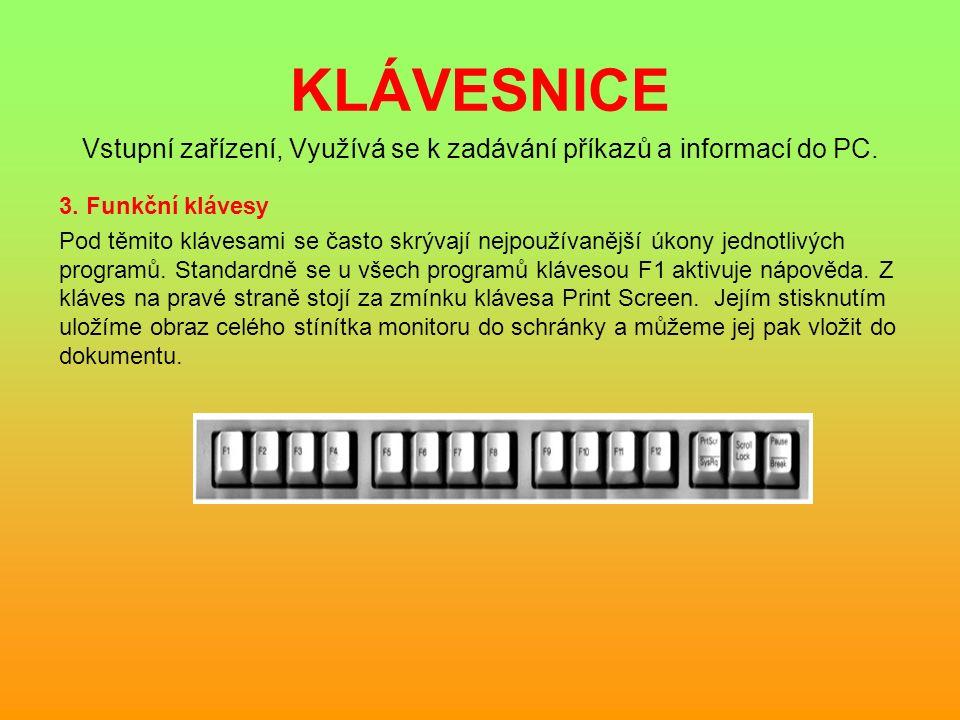 KLÁVESNICE Vstupní zařízení, Využívá se k zadávání příkazů a informací do PC. 3. Funkční klávesy Pod těmito klávesami se často skrývají nejpoužívanějš