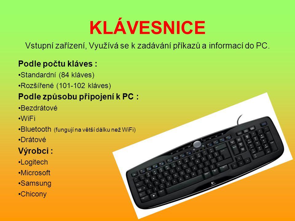 KLÁVESNICE Vstupní zařízení, Využívá se k zadávání příkazů a informací do PC. Podle počtu kláves : Standardní (84 kláves) Rozšířené (101-102 kláves) P
