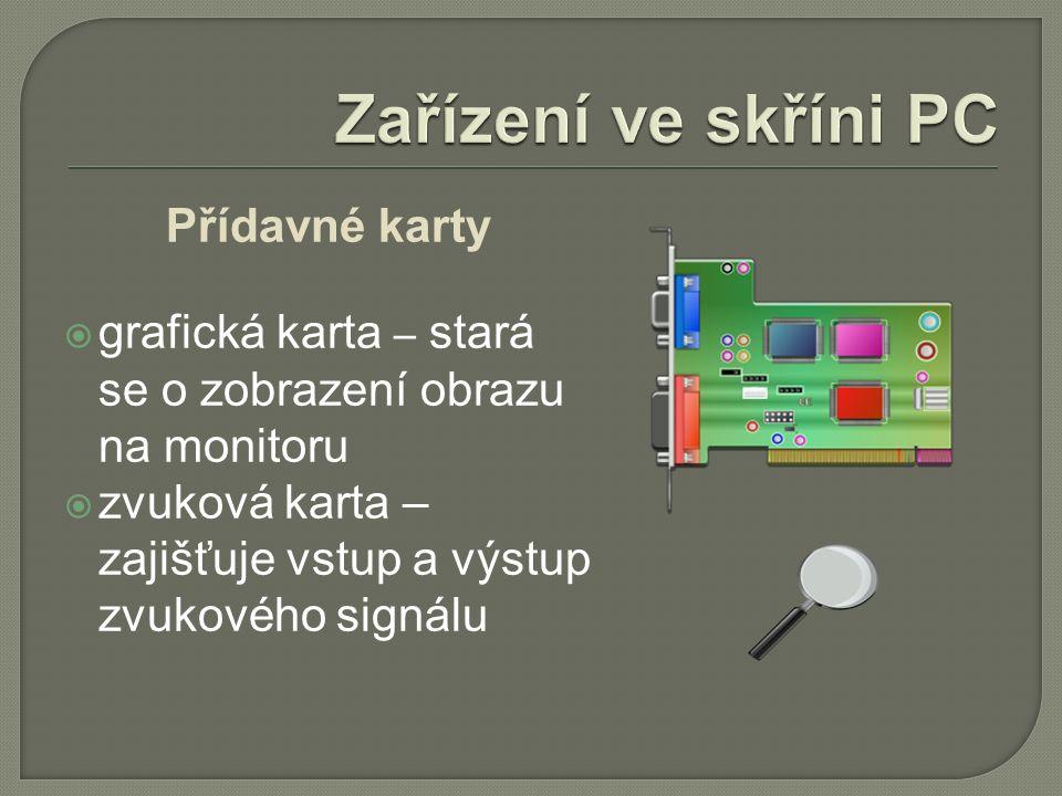 Přídavné karty  grafická karta – stará se o zobrazení obrazu na monitoru  zvuková karta – zajišťuje vstup a výstup zvukového signálu