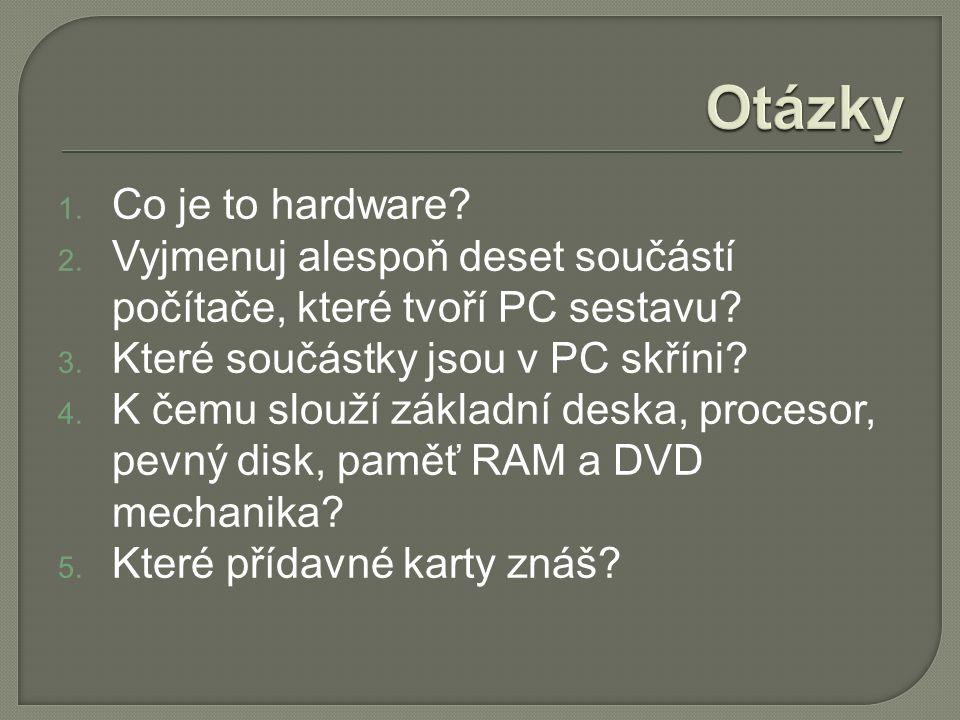 1. Co je to hardware. 2. Vyjmenuj alespoň deset součástí počítače, které tvoří PC sestavu.
