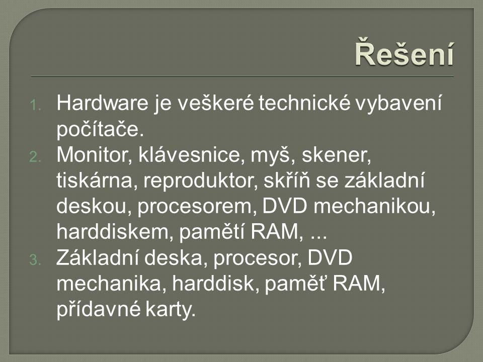 1. Hardware je veškeré technické vybavení počítače.