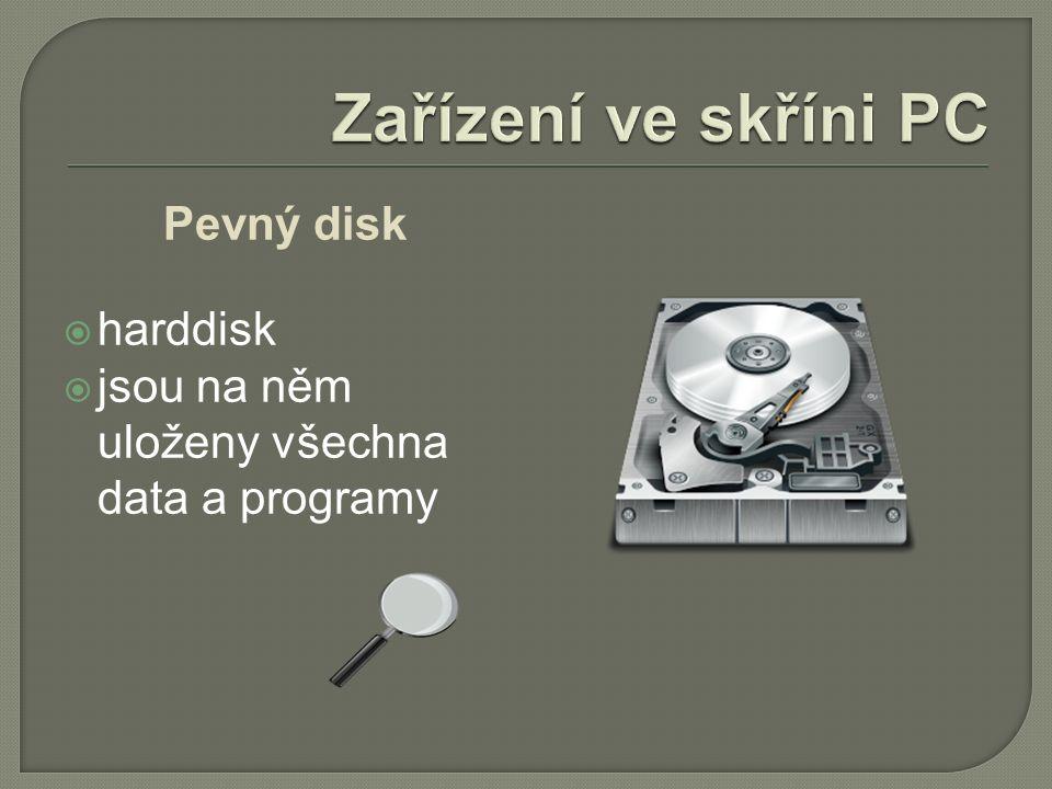 Pevný disk  harddisk  jsou na něm uloženy všechna data a programy