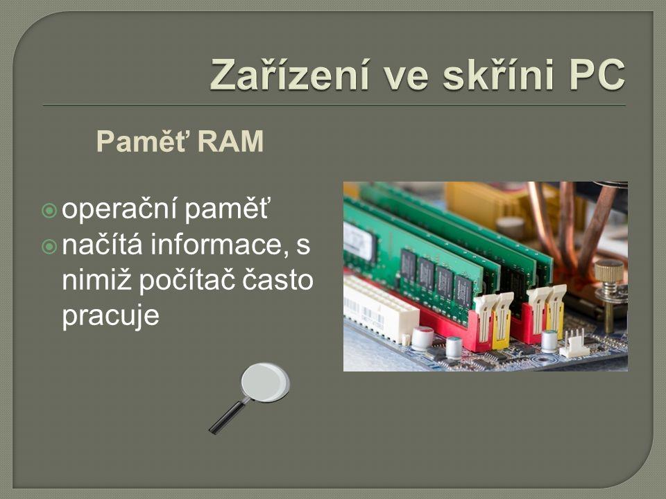 Paměť RAM  operační paměť  načítá informace, s nimiž počítač často pracuje