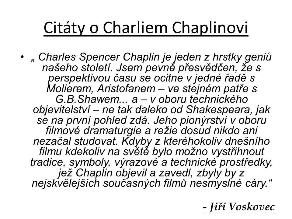 "Citáty o Charliem Chaplinovi "" Charles Spencer Chaplin je jeden z hrstky geniů našeho století."
