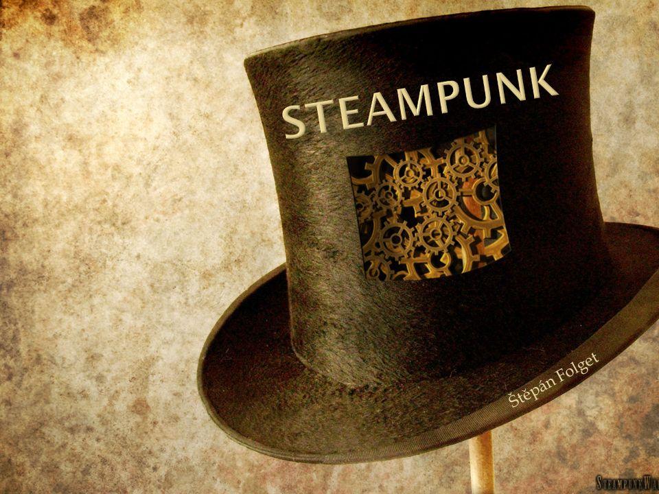  Steampunk.Steampunk je styl, který zobrazuje, jak by vypadalo 19.