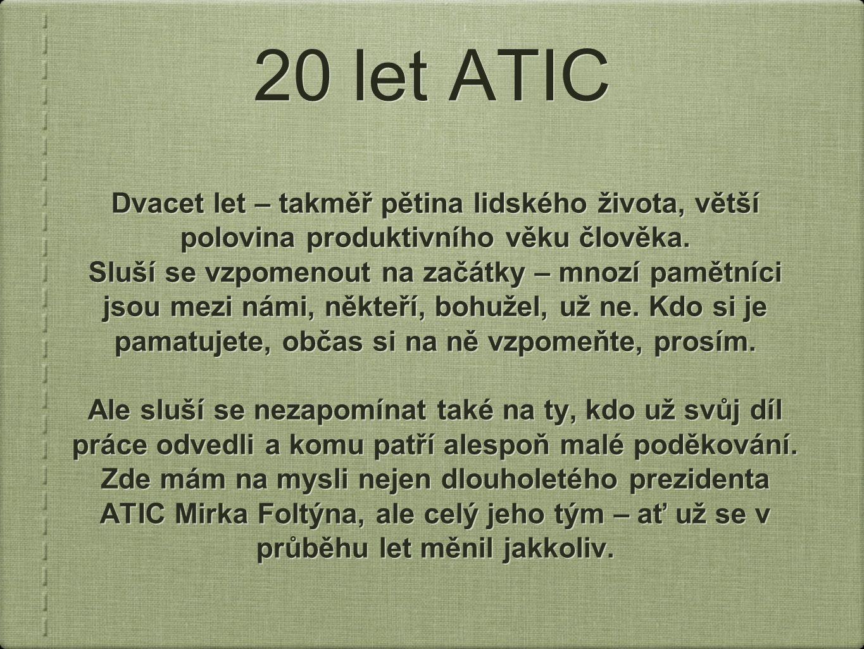 20 let ATIC Dvacet let – takměř pětina lidského života, větší polovina produktivního věku člověka.