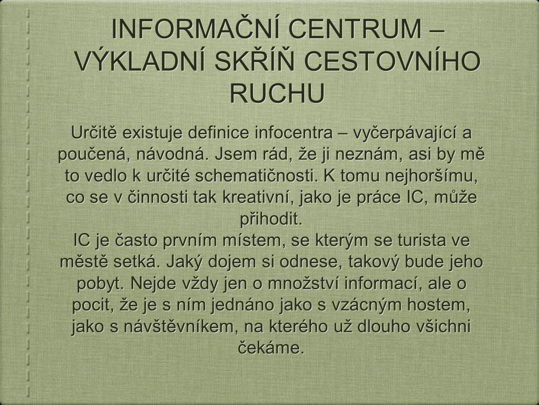 INFORMAČNÍ CENTRUM – VÝKLADNÍ SKŘÍŇ CESTOVNÍHO RUCHU Určitě existuje definice infocentra – vyčerpávající a poučená, návodná.