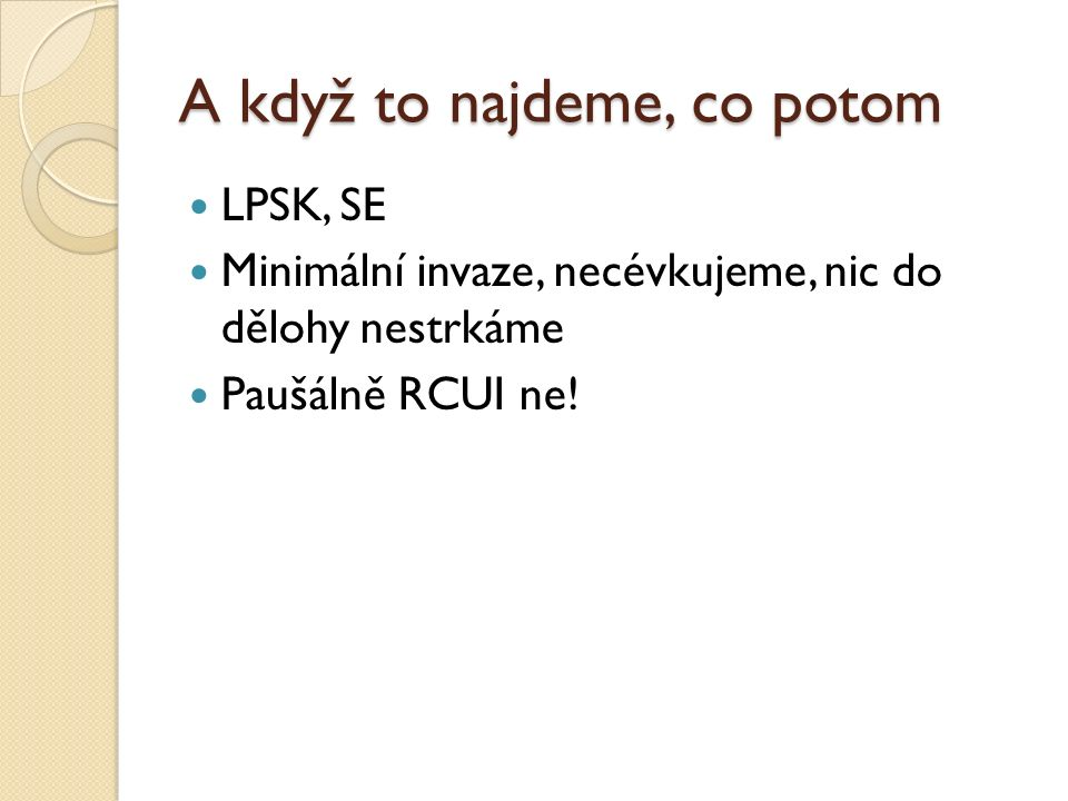 A když to najdeme, co potom LPSK, SE Minimální invaze, necévkujeme, nic do dělohy nestrkáme Paušálně RCUI ne!