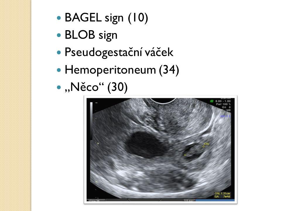 """BAGEL sign (10) BLOB sign Pseudogestační váček Hemoperitoneum (34) """"Něco (30)"""