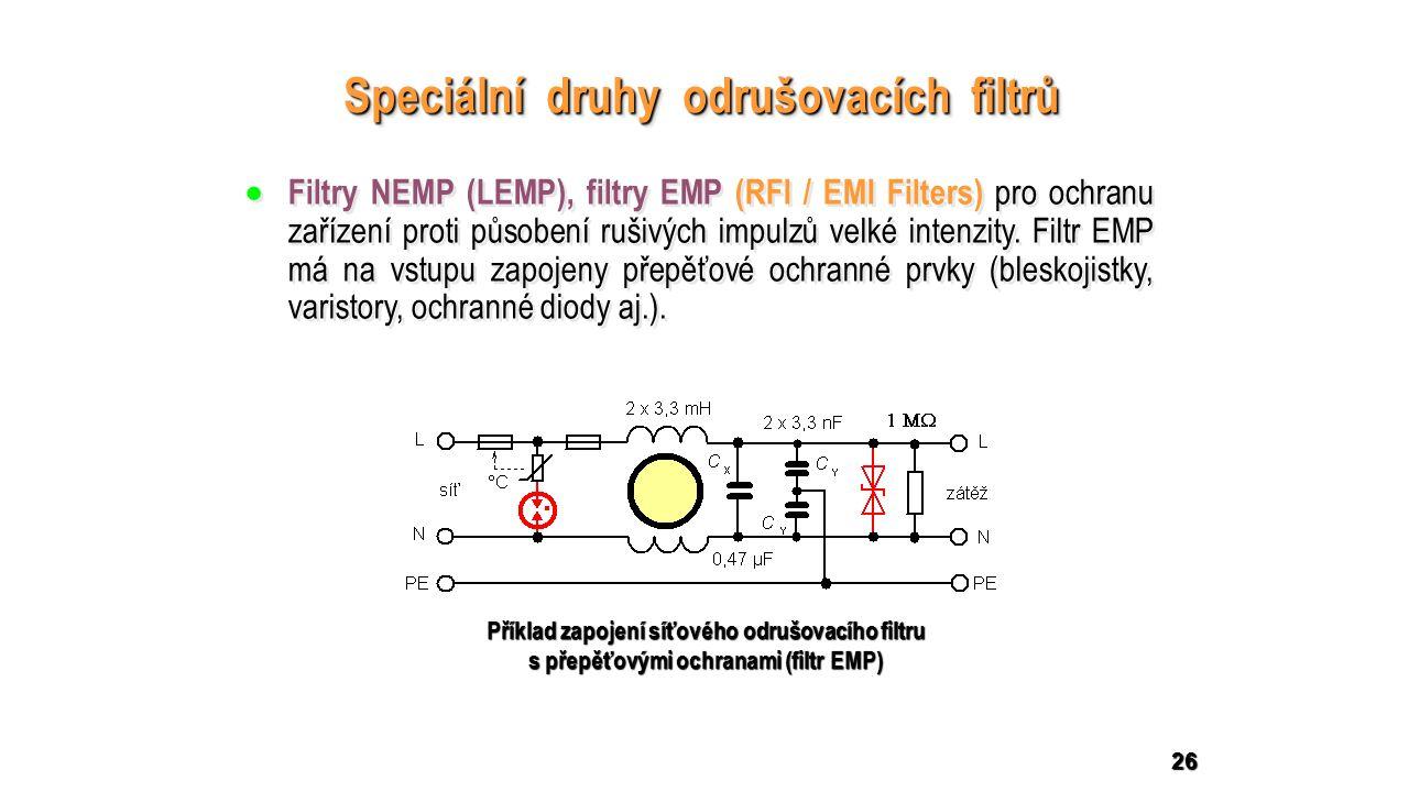 26 Speciální druhy odrušovacích filtrů  Filtry NEMP (LEMP), filtry EMP (RFI / EMI Filters) pro ochranu zařízení proti působení rušivých impulzů velké intenzity.