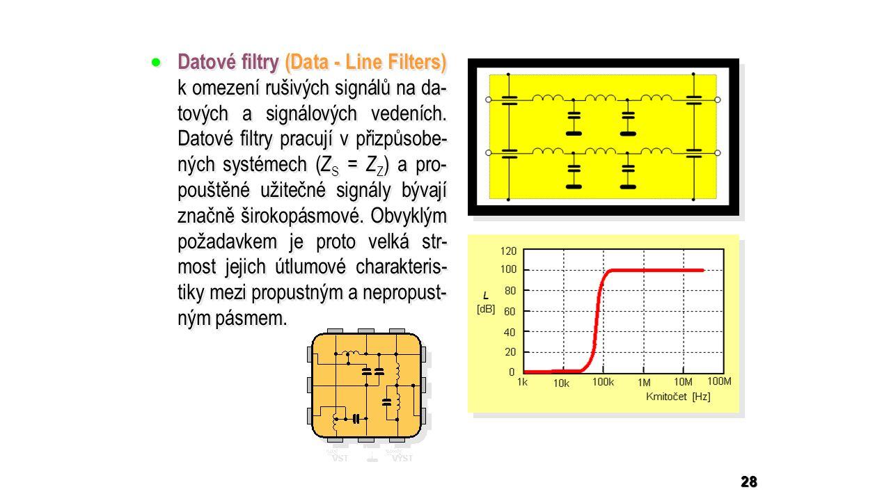  Datové filtry (Data - Line Filters) k omezení rušivých signálů na da- tových a signálových vedeních.