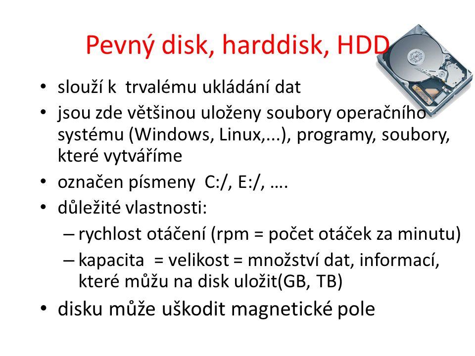 Pevný disk, harddisk, HDD slouží k trvalému ukládání dat jsou zde většinou uloženy soubory operačního systému (Windows, Linux,...), programy, soubory, které vytváříme označen písmeny C:/, E:/, ….