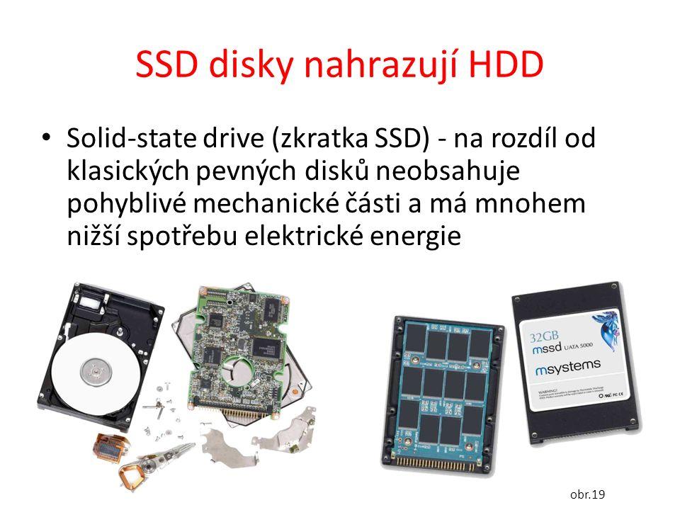 SSD disky nahrazují HDD Solid-state drive (zkratka SSD) - na rozdíl od klasických pevných disků neobsahuje pohyblivé mechanické části a má mnohem nižší spotřebu elektrické energie obr.19
