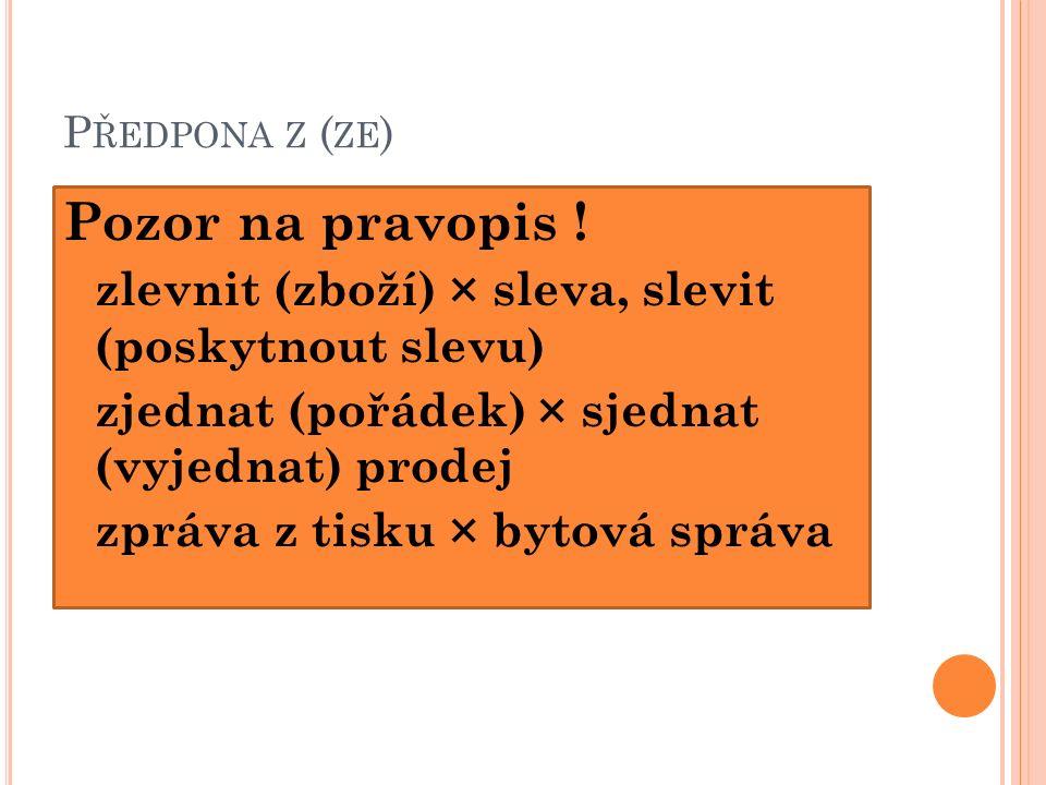 P ŘEDLOŽKY 2.Předložky a) předložku s (se) píšeme ve spojení se 7.