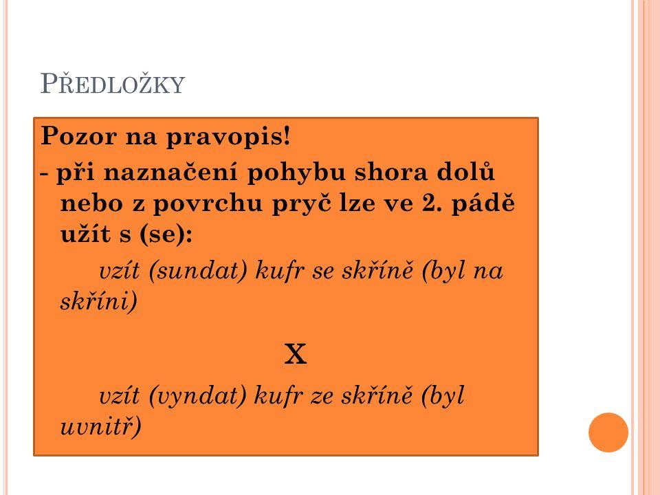 P ŘEDLOŽKY Pozor na pravopis.- při naznačení pohybu shora dolů nebo z povrchu pryč lze ve 2.