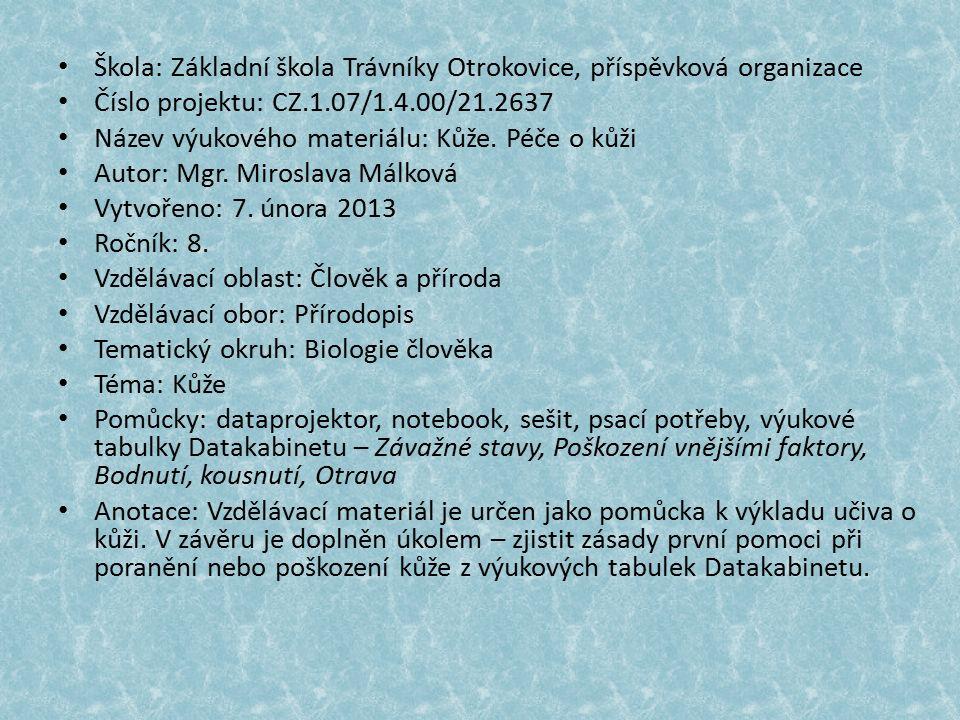 Škola: Základní škola Trávníky Otrokovice, příspěvková organizace Číslo projektu: CZ.1.07/1.4.00/21.2637 Název výukového materiálu: Kůže. Péče o kůži