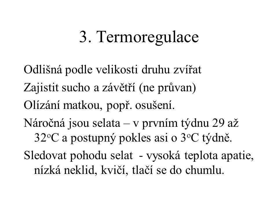 3. Termoregulace Odlišná podle velikosti druhu zvířat Zajistit sucho a závětří (ne průvan) Olízání matkou, popř. osušení. Náročná jsou selata – v prvn