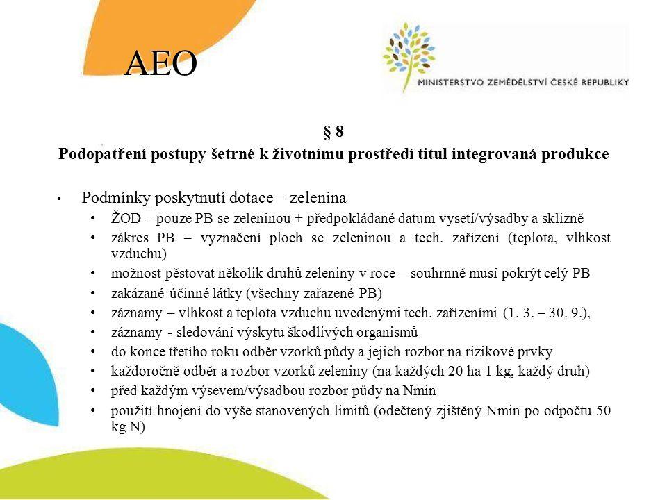 AEO § 8 Podopatření postupy šetrné k životnímu prostředí titul integrovaná produkce Podmínky poskytnutí dotace – zelenina ŽOD – pouze PB se zeleninou + předpokládané datum vysetí/výsadby a sklizně zákres PB – vyznačení ploch se zeleninou a tech.