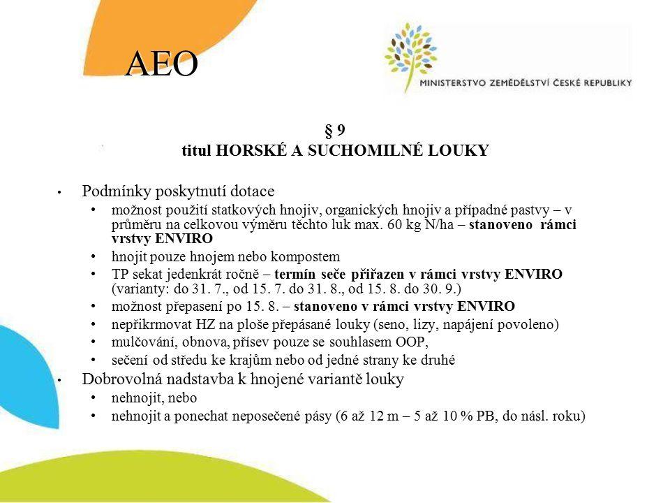 AEO § 9 titul HORSKÉ A SUCHOMILNÉ LOUKY Podmínky poskytnutí dotace možnost použití statkových hnojiv, organických hnojiv a případné pastvy – v průměru na celkovou výměru těchto luk max.