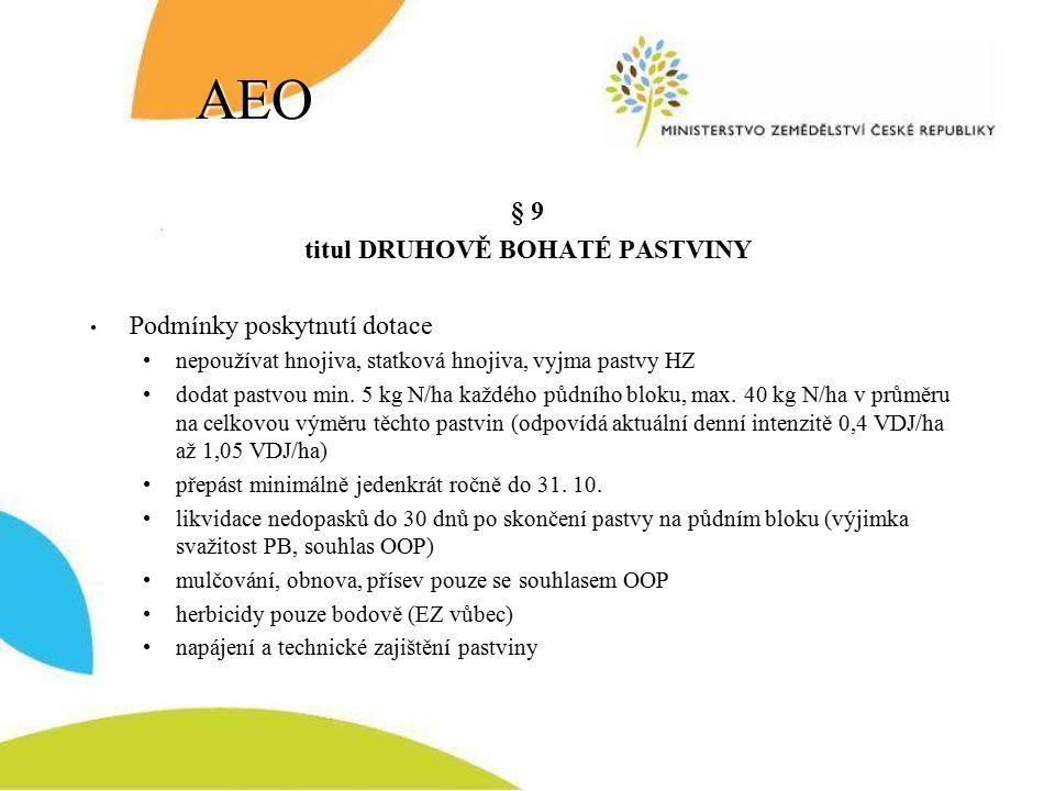 AEO § 9 titul DRUHOVĚ BOHATÉ PASTVINY Podmínky poskytnutí dotace nepoužívat hnojiva, statková hnojiva, vyjma pastvy HZ dodat pastvou min.