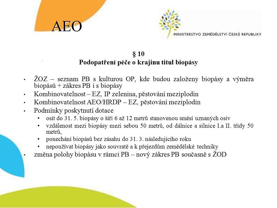 AEO § 10 Podopatření péče o krajinu titul biopásy ŽOZ – seznam PB s kulturou OP, kde budou založeny biopásy a výměra biopásů + zákres PB i s biopásy Kombinovatelnost – EZ, IP zelenina, pěstování meziplodin Kombinovatelnost AEO/HRDP – EZ, pěstování meziplodin Podmínky poskytnutí dotace osít do 31.