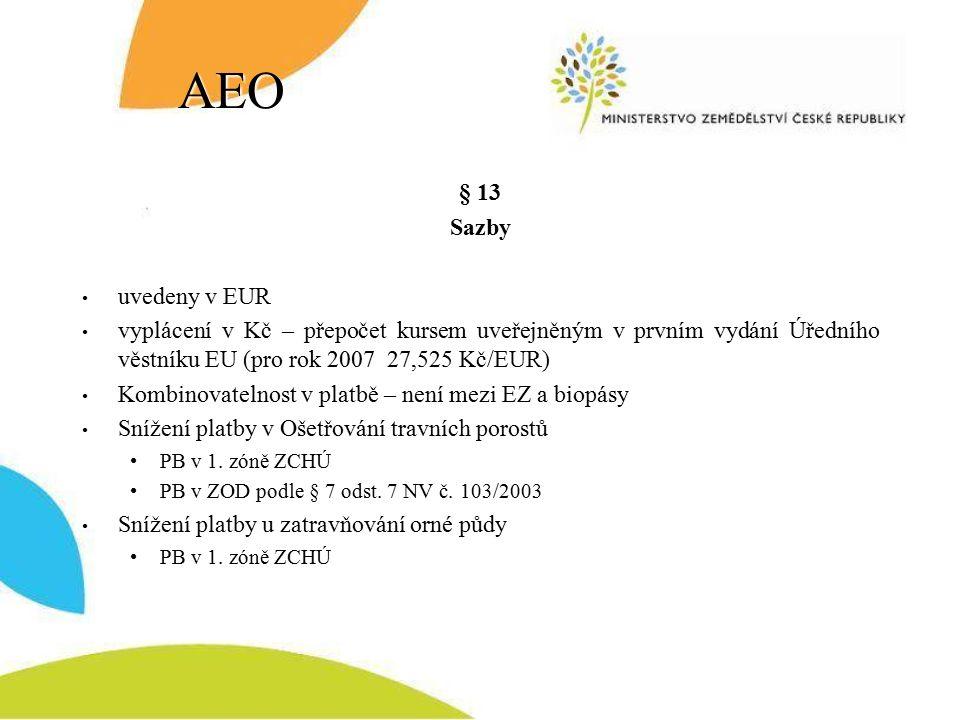 AEO § 13 Sazby uvedeny v EUR vyplácení v Kč – přepočet kursem uveřejněným v prvním vydání Úředního věstníku EU (pro rok 2007 27,525 Kč/EUR) Kombinovatelnost v platbě – není mezi EZ a biopásy Snížení platby v Ošetřování travních porostů PB v 1.