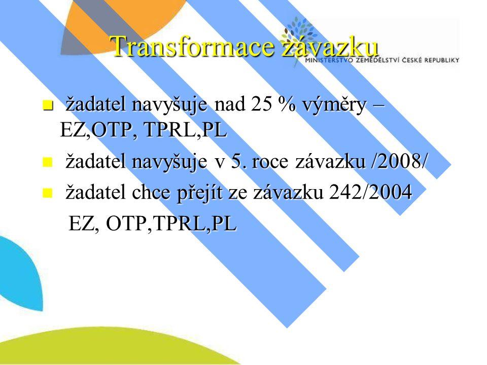 Transformace závazku žadatel navyšuje nad 25 % výměry – EZ,OTP, TPRL,PL žadatel navyšuje nad 25 % výměry – EZ,OTP, TPRL,PL žadatel navyšuje v 5.