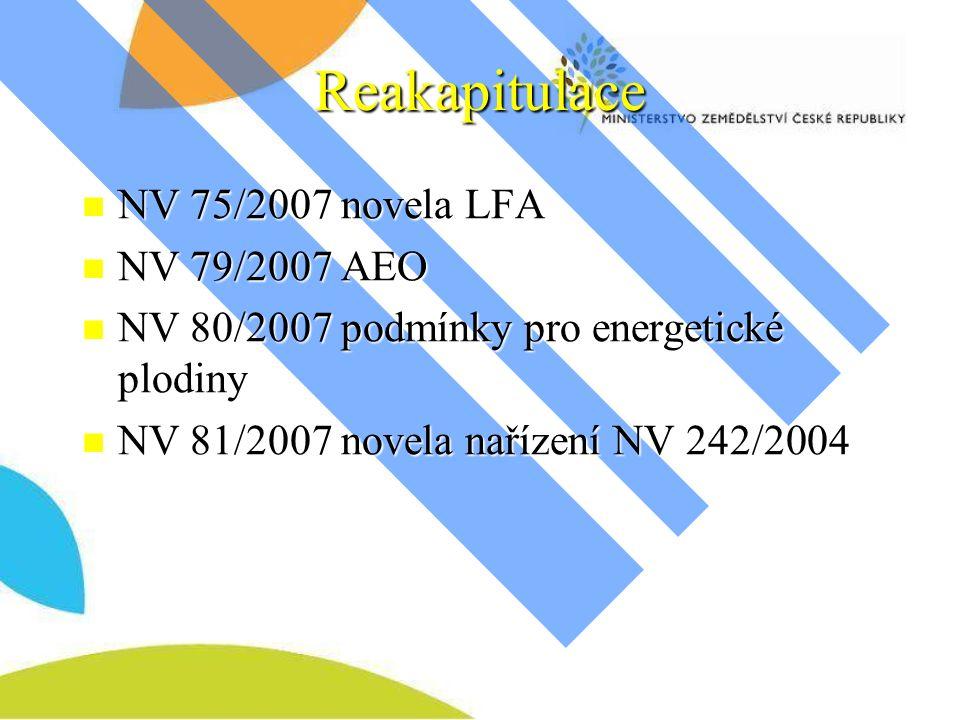 Reakapitulace NV 75/2007 novela LFA NV 75/2007 novela LFA NV 79/2007 AEO NV 79/2007 AEO NV 80/2007 podmínky pro energetické plodiny NV 80/2007 podmínky pro energetické plodiny NV 81/2007 novela nařízení NV 242/2004 NV 81/2007 novela nařízení NV 242/2004