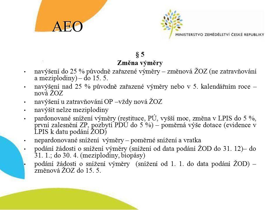 AEO § 5 Změna výměry navýšení do 25 % původně zařazené výměry – změnová ŽOZ (ne zatravňování a meziplodiny) – do 15.