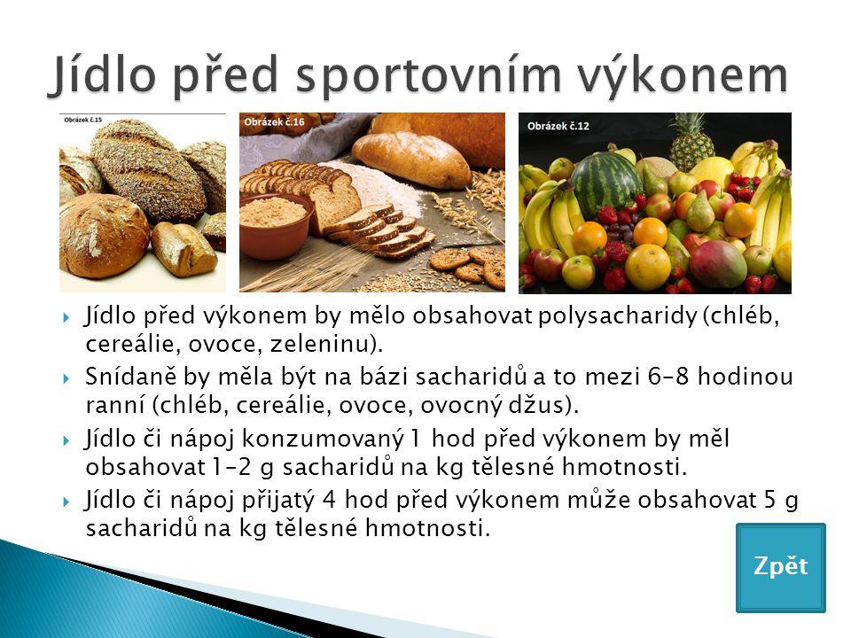  Jídlo před výkonem by mělo obsahovat polysacharidy (chléb, cereálie, ovoce, zeleninu).