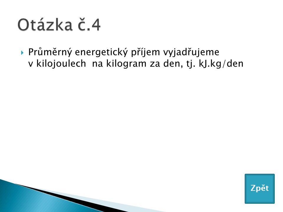  Průměrný energetický příjem vyjadřujeme v kilojoulech na kilogram za den, tj. kJ.kg/den Zpět